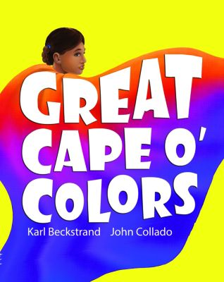 Careers for Kids: Great Cape o' Colors: Career Costumes for Kids, Karl Beckstrand, John Collado