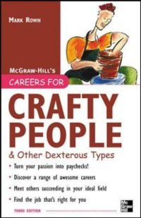 Careers For Series: Careers for Crafty People and Other Dexterous Types, 3rd edition, Mark Rowh