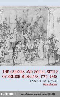 Careers of British Musicians, 1750-1850, Deborah Rohr
