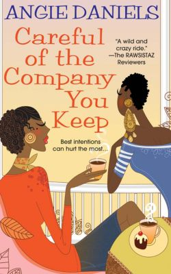 Careful of the Company You Keep, Angie Daniels