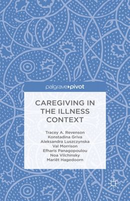 Caregiving in the Illness Context, V. Morrison, Huges, A. Luszczynska, E. Panagopoulou, K. Griva, M. Hagedoorn, N. Vilchinsky, T. Revenson