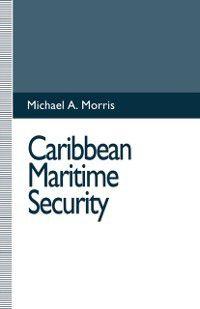 Caribbean Maritime Security, Michael A. Morris