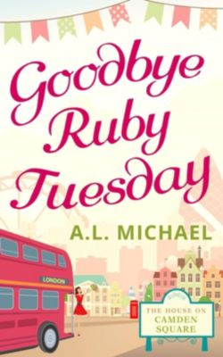 Carina: Goodbye Ruby Tuesday (The House on Camden Square, Book 1), A. L. Michael