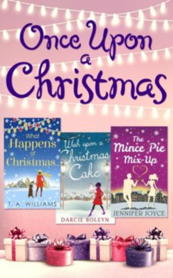 Carina: Once Upon A Christmas: Wish Upon a Christmas Cake / What Happens at Christmas... / The Mince Pie Mix-Up, Jennifer Joyce, T A Williams, Darcie Boleyn