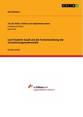 Carl Friedrich Gauss und die Fortentwicklung der Versicherungsmathematik, Ralf Günthner