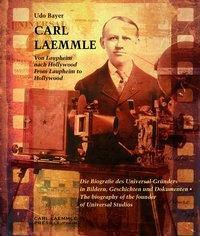 Carl Laemmle - Von Laupheim nach Hollywood / Carl Laemmle - From Laupheim to Hollywood, Udo Bayer