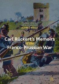 Carl Rückert's Memoirs of the Franco-Prussian War, Alfred Kelly