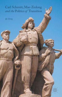 Carl Schmitt, Mao Zedong and the Politics of Transition, Dale Salwak, Qi Zheng