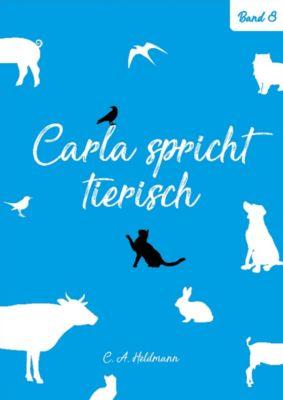 Carla spricht tierisch: Carla spricht tierisch:  Band Nr. 8, Christine Heldmann