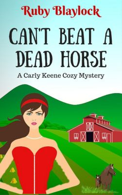 Carly Keene Cozy Mysteries: Can't Beat A Dead Horse (A Carly Keene Cozy Mystery), Ruby Blaylock