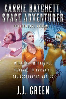 Carrie Hatchett, Space Adventurer Books 1 - 3, J.J. Green