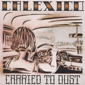 Carried To Dust (Vinyl), Calexico