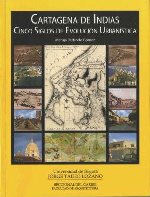 Cartagena de Indias. Cinco siglos de evolución urbanística, Maruja Redondo Gómez