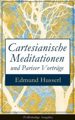 Cartesianische Meditationen und Pariser Vorträge (Vollständige Ausgabe), Edmund Husserl
