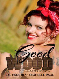 Carved Hearts: Good Wood, Michelle Pace, L.G. Pace
