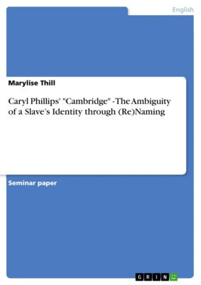 Caryl Phillips' Cambridge - The Ambiguity of a Slave's Identity through (Re)Naming, Marylise Thill