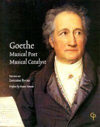 Carysfort Press Ltd.: Goethe: Musical Poet, Musical Catalyst, Lorraine Byrne