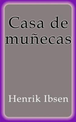 Casa de muñecas, Henrik Ibsen