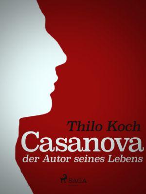 Casanova, der Autor seines Lebens, Thilo Koch