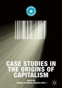 Case Studies in the Origins of Capitalism