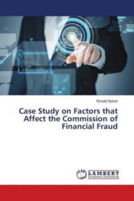 Case Study on Factors that Affect the Commission of Financial Fraud, Ronald Spicer