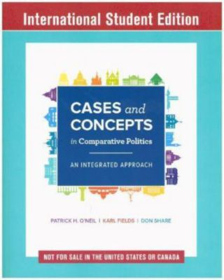 Cases and Concepts in Comparative Politics, Patrick H. O'Neil, Karl Fields, Don Share