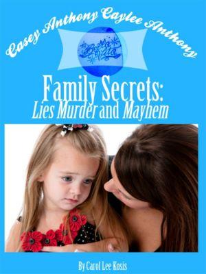 Casey Anthony Caylee Anthony Bella Vita Family Secrets: Lies Murder And Mayhem, Carol Lee Kosis