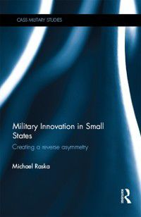 Cass Military Studies: Military Innovation in Small States, Michael Raska
