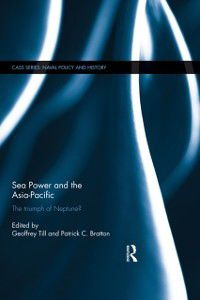 Cass Series: Naval Policy and History: Sea Power and the Asia-Pacific