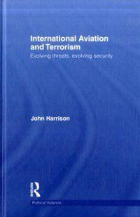 Cass Series on Political Violence: International Aviation and Terrorism, John Harrison