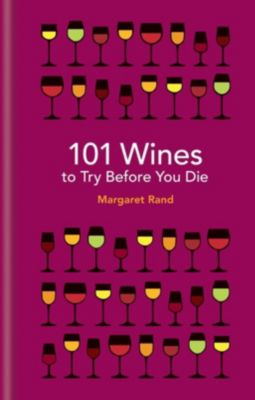 Cassell Illustrated: 101 Wines to try before you die, Margaret Rand