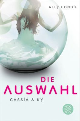 Cassia & Ky Band 1: Die Auswahl, Ally Condie