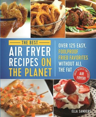Castle Point Books: The Best Air Fryer Recipes on the Planet, Ella Sanders
