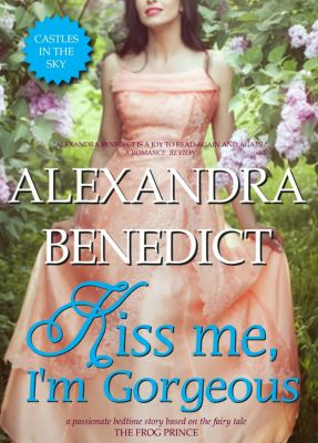 Castles in the Sky: Kiss Me, I'm Gorgeous, Alexandra Benedict