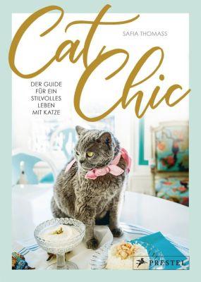 Cat Chic: Der Guide für ein stilvolles Leben mit Katze - Safia Thomass |