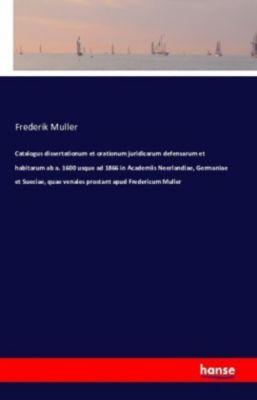 Catalogus dissertationum et orationum juridicarum defensarum et habitarum, Frederik Muller