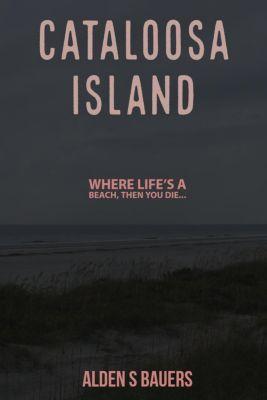 Cataloosa Island, Alden Bauers