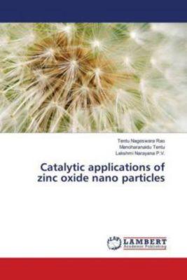 Catalytic applications of zinc oxide nano particles, Tentu Nageswara Rao, Manoharanaidu Tentu, Lakshmi Narayana P.V.