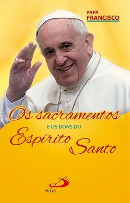 Catequese do Papa: Os Sacramentos e os Dons do Espírito, Papa Francisco