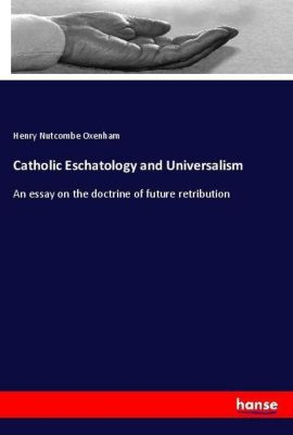 Catholic Eschatology and Universalism, Henry Nutcombe Oxenham