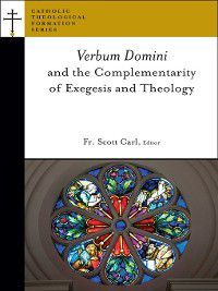 Catholic Theological Formation Series (CTF): Verbum Domini and the Complementarity of Exegesis and Theology