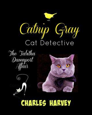 Catnip Gray Cat Detective: The Tabitha Davenport Affair, Charles Harvey