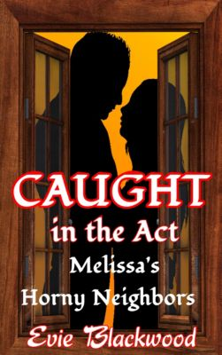 Caught in the Act: Melissa's Horny Neighbors, Evie Blackwood