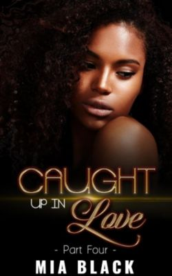 Caught Up Series: Caught Up In Love 4 (Caught Up Series, #4), Mia Black