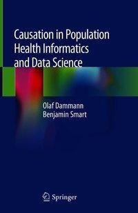 Causation in Population Health Informatics and Data Science, Olaf Dammann, Benjamin Smart