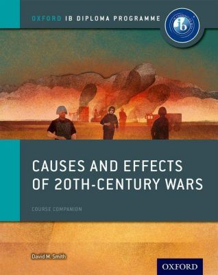 Causes and Effects of 20th Century Wars: IB History Course Book: Oxford IB Diploma Programme, David Smith
