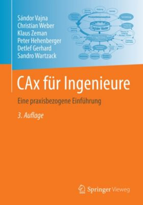 CAx für Ingenieure, Christian Weber, Sándor Vajna, Klaus Zeman, Peter Hehenberger, Detlef Gerhard, Sandro Wartzack