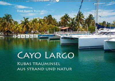 Cayo Largo. Kubas Trauminsel aus Strand und Natur (Wandkalender 2019 DIN A2 quer), Elke Karin Bloch
