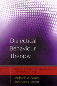 CBT Distinctive Features: Dialectical Behaviour Therapy, Michaela A. Swales, Heidi L. Heard