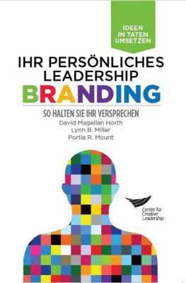 CCL Press: Leadership Brand: Deliver on Your Promise (German), David Magellan Horth, Lynn B. Miller, Portia R. Mount